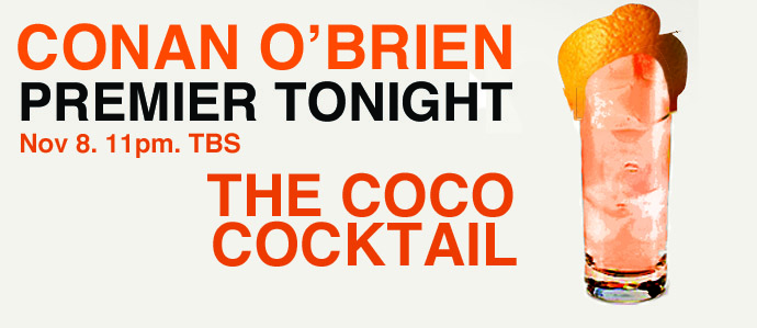 Celebrate the Premier of Conan Tonight with the Coco Cocktail